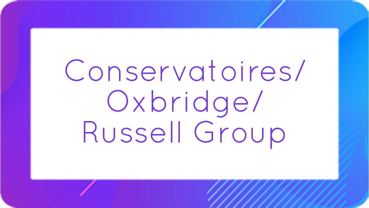 Conservatoires/Oxbridge/Russell Group