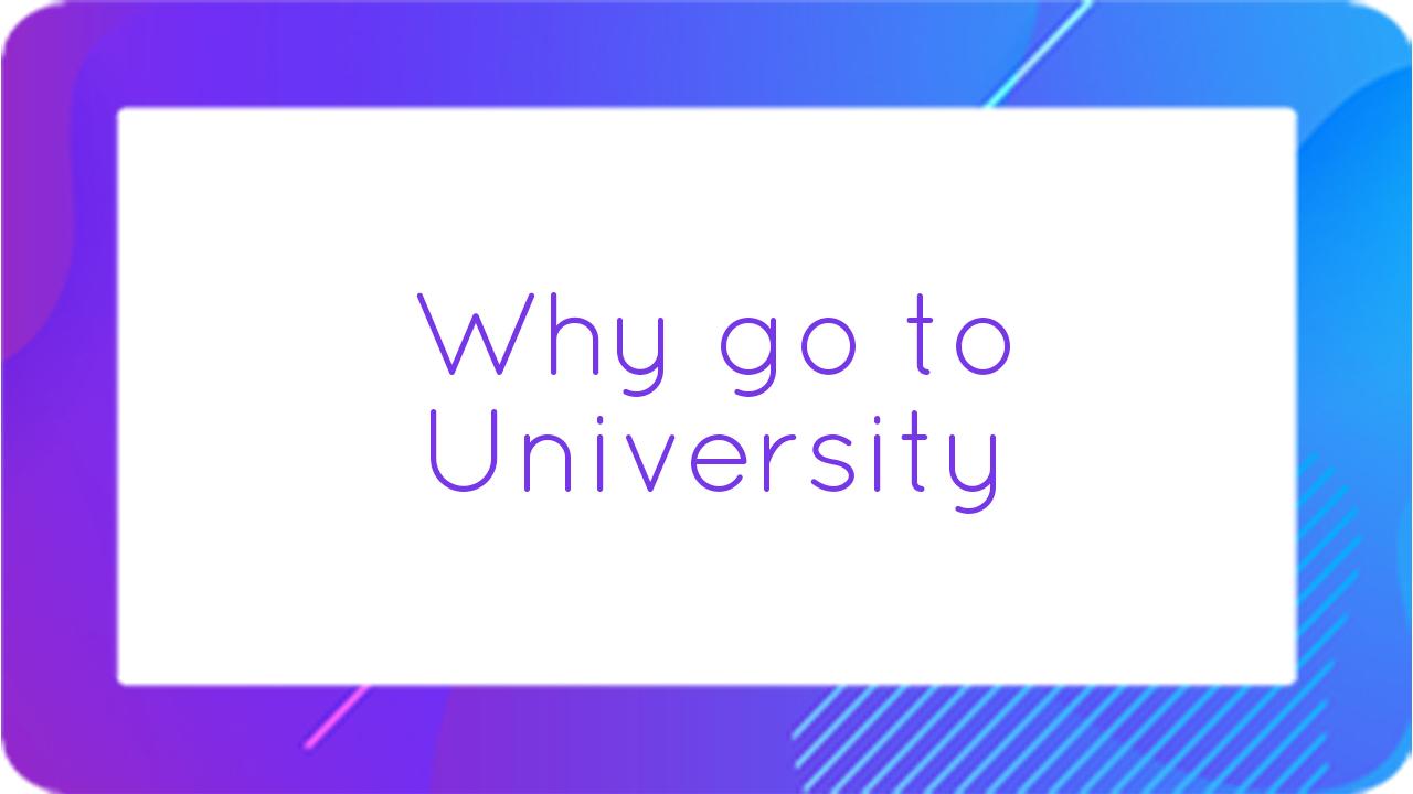Why go to University?