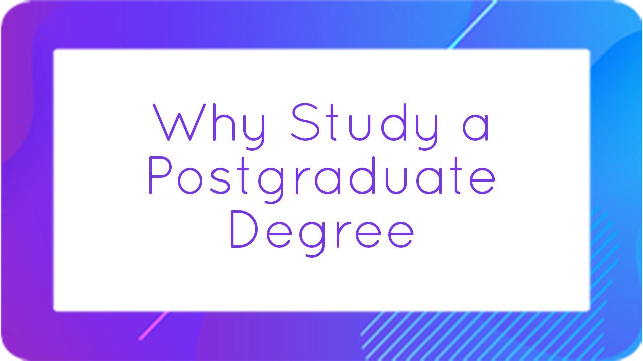 Why Study a Postgraduate Degree