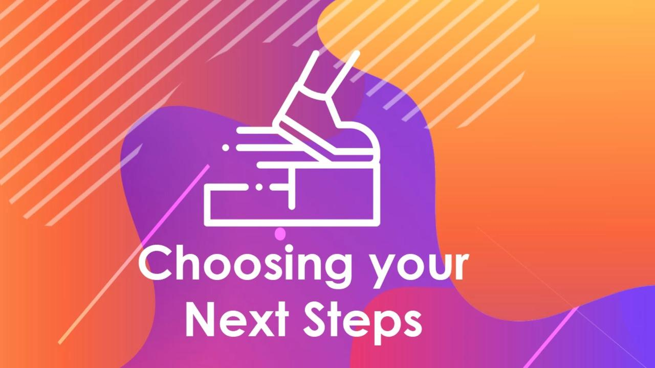Choosing your Next Steps