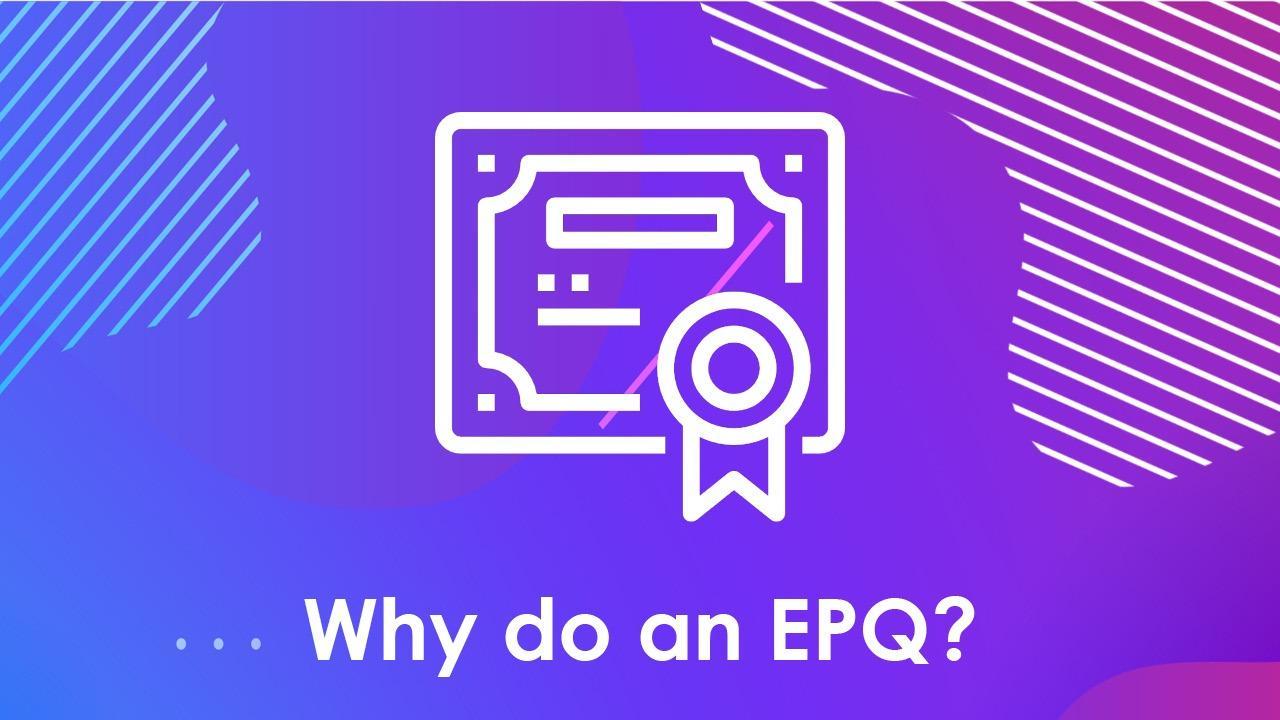 Why do an EPQ?