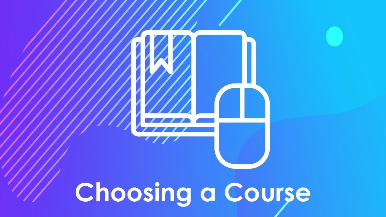 Choosing a Course