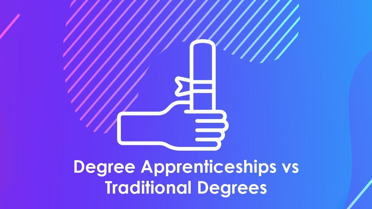 Degree Apprenticeships Vs Traditional Degrees