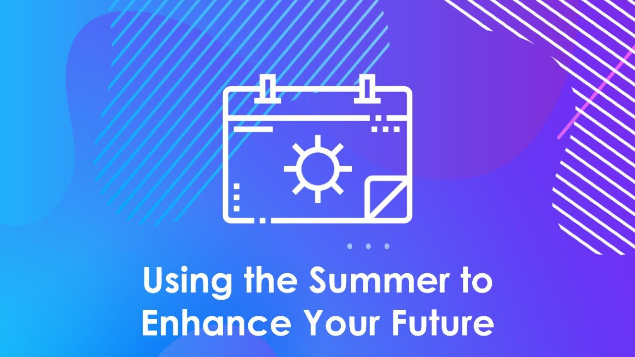 Using the Summer to Enhance Your Future